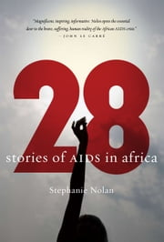28: Stories of AIDS in Africa - Stories of AIDS in Africa ebook by Stephanie Nolen