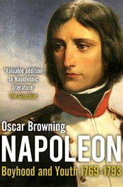 The Boyhood and Youth of Napoleon ebook by Oscar Browning