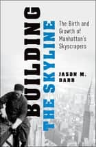 Building the Skyline - The Birth and Growth of Manhattan's Skyscrapers ebook by Jason M. Barr