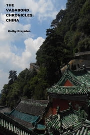 The Vagabond Chronicles: China ebook by Kathy Krejados