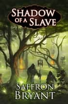 Shadow of a Slave ebook by Saffron Bryant