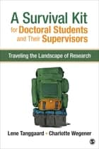 A Survival Kit for Doctoral Students and Their Supervisors ebook by Professor Lene Tanggaard Pedersen,Charlotte Wegener