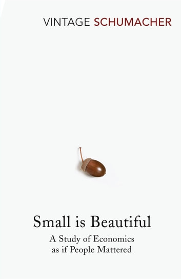 Small Is Beautiful - A Study of Economics as if People Mattered ebook by E F Schumacher