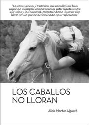 Los caballos no lloran ebook by Alicia Monter Algueró