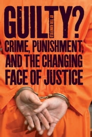 Guilty? - Crime, Punishment, and the Changing Face of Justice ebook by Teri Kanefield
