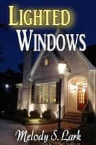 Lighted Windows ebook by Melody S. Lark