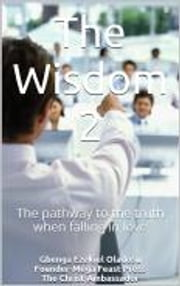 The Wisdom 2 - The pathway to the truth when falling in love ebook by Gbenga Oladosu