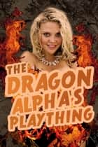 The Dragon Alpha's Plaything ebook by Rose Black