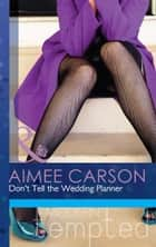 Don't Tell the Wedding Planner (Mills & Boon Modern Tempted) (One Night in New Orleans, Book 2) ekitaplar by Aimee Carson