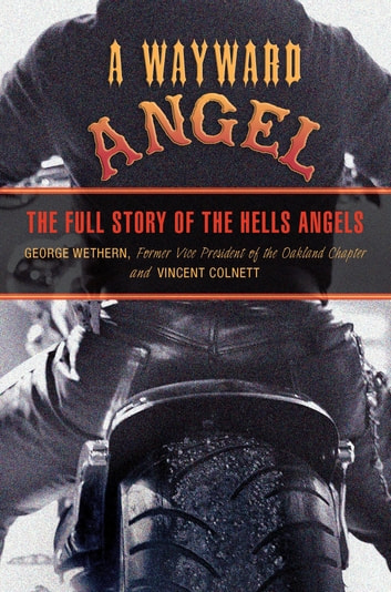 Wayward Angel - The Full Story of the Hells Angels ebook by George Wethern,Vincent Colnett