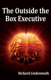The Outside the Box Executive ebook by Richard Lindenmuth