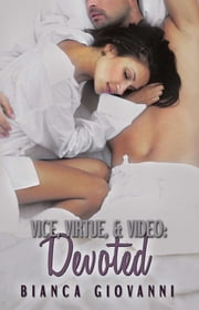 Vice, Virtue & Video: Devoted ebook by Bianca Giovanni