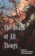 The Death of All Things ebook by Laura Anne Gilman, Kat Richardson, Faith Hunter,...