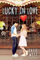 Lucky in Love ebook by Kasie West