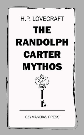 The Randolph Carter Mythos ebook by H. P. Lovecraft