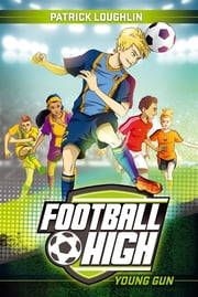 Football High 1: Young Gun ebook by Patrick Loughlin