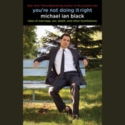 You're Not Doing It Right - Tales of Marriage, Sex, Death, and Other Humiliations sesli kitap by Michael Ian Black