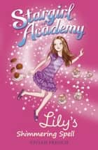 Stargirl Academy 1: Lily's Shimmering Spell ebook by Vivian French