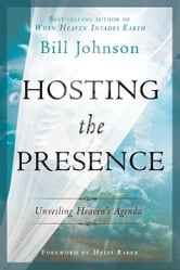 Hosting the Presence: Unveiling Heaven's Agenda ebook by Bill Johnson,Heidi Baker