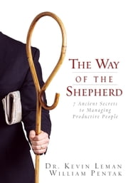 The Way of the Shepherd - 7 Ancient Secrets to Managing Productive People ebook by Kevin Leman,William Pentak