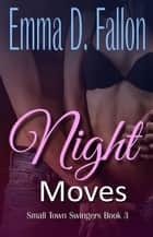 Night Moves - Small Town Swingers, #3 ebook by Emma D. Fallon