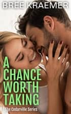 A Chance Worth Taking - A Cedarville Novel, #5 ebook by Bree Kraemer