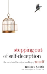 Stepping Out of Self-Deception: The Buddha's Liberating Teaching of No-Self ebook by Rodney Smith