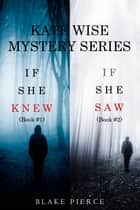 A Kate Wise Mystery Bundle: If She Knew (#1) and If She Saw (#2) ebook by Blake Pierce