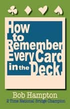 How to Remember Every Card in the Deck ebook by Bob Hampton