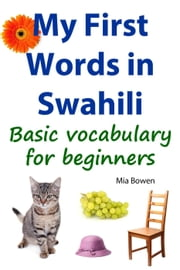 My First Words in Swahili - Learn Swahili, #1 ebook by Mia Bowen