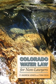 Colorado Water Law for Non-Lawyers ebook by P. Andrew Jones,Tom Cech