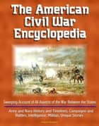 The American Civil War Encyclopedia: Sweeping Account of All Aspects of the War Between the States - Army and Navy History and Timelines, Campaigns and Battles, Intelligence, Militias, Unique Stories ebook by Progressive Management
