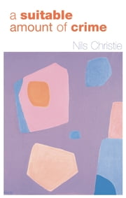 A Suitable Amount of Crime ebook by Nils Christie