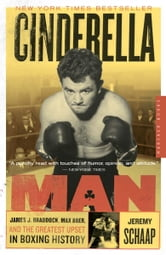 Cinderella Man - James Braddock, Max Baer, and the Greatest Upset in Boxing History ebook by Jeremy Schaap