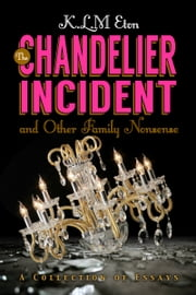 The Chandelier Incident and Other Family Nonsense ebook by K. L. M. Eton