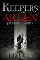 Keepers of Arden The Brothers Volume 2 ebook by L.K. Evans
