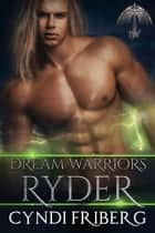 Dream Warriors Ryder - Dream Warriors, #2 ebook by Cyndi Friberg
