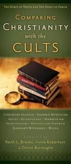 Comparing Christianity with the Cults - The Spirit of Truth and the Spirit of Error ebook by Dillon Burroughs, Irvine Robertson, Keith Brooks