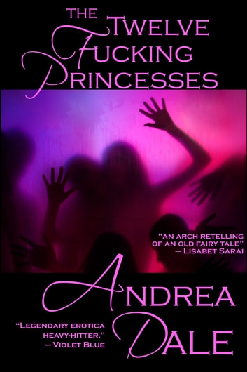 The Twelve Fucking Princesses ebook by Andrea Dale