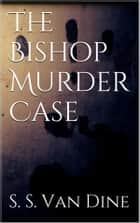 The Bishop Murder Case eBook by S. S. Van Dine
