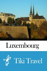 Luxembourg Travel Guide - Tiki Travel ebook by Tiki Travel