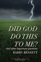 Did God Do This To Me? - And Other Important Questions ebook by Barry Bennett, Charis Bible College