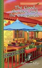 The Good, the Bad and the Guacamole ebook by Rebecca Adler