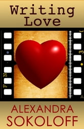 Writing Love - Screenwriting Tricks for Authors, II ebook by Alexandra Sokoloff
