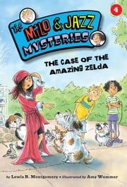 #04 The Case of the Amazing Zelda ebook by Lewis B. Montgomery,Amy  Wummer