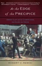 At the Edge of the Precipice - Henry Clay and the Compromise That Saved the Union ebook by Robert V. Remini