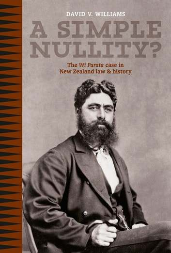 A Simple Nullity? - The Wi Parata Case in New Zealand Law & History ebook by David V. Williams