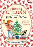 Polly and the Puffin: The Happy Christmas - Book 4 ebook by Jenny Colgan, Thomas Docherty