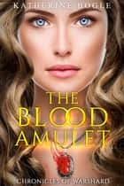 The Blood Amulet - A Chronicles of Warshard Short Story ebook by Katherine Bogle