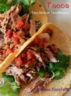 Tacos : Easy Mexican Taco Recipes ebook by Melanie Blanchette